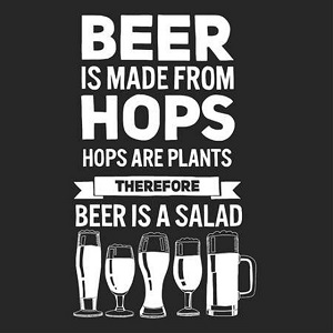 Beer is made from hops. Hops are plants. Therefore beer is a salad.