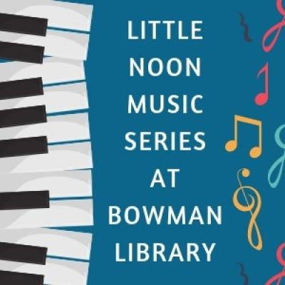 Little Noon Music Series at Bowman Library