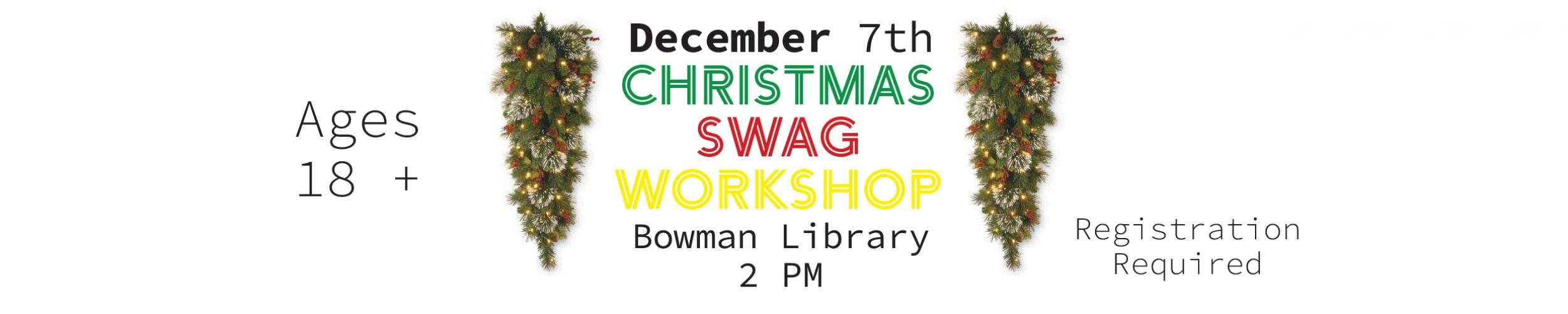 Christmas Swag Adult Workshop December 7th Bowman Library